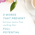 Three Words that Prevent Business Owners from Reaching their Full Potential