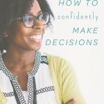 How to Confidently Make Decisions without Wavering or Second Guessing Yourself