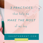 Three Practices that Help Me Make the Most of My Day and Time–What's Working for Me in 2017