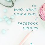 The Who, What, How & Why of Facebook Groups