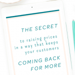 The Secret to Raising Prices in a Way that Keeps Your Customers Coming Back for More