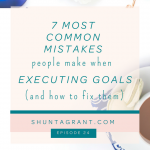 The Seven Most Common Mistakes People Make When Attempting to Execute their Goals