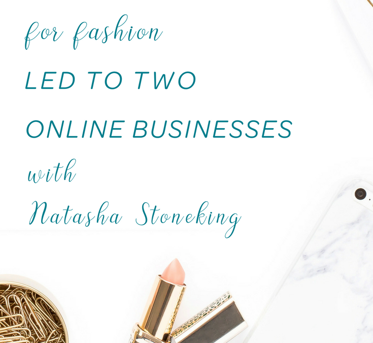 How Natasha Stoneking Built a Blog & Online Business By Working with Brands