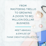 From Mastering Trello To Growing a (Soon to be) Million Dollar Business: Meet Abagail & Emylee of TCC