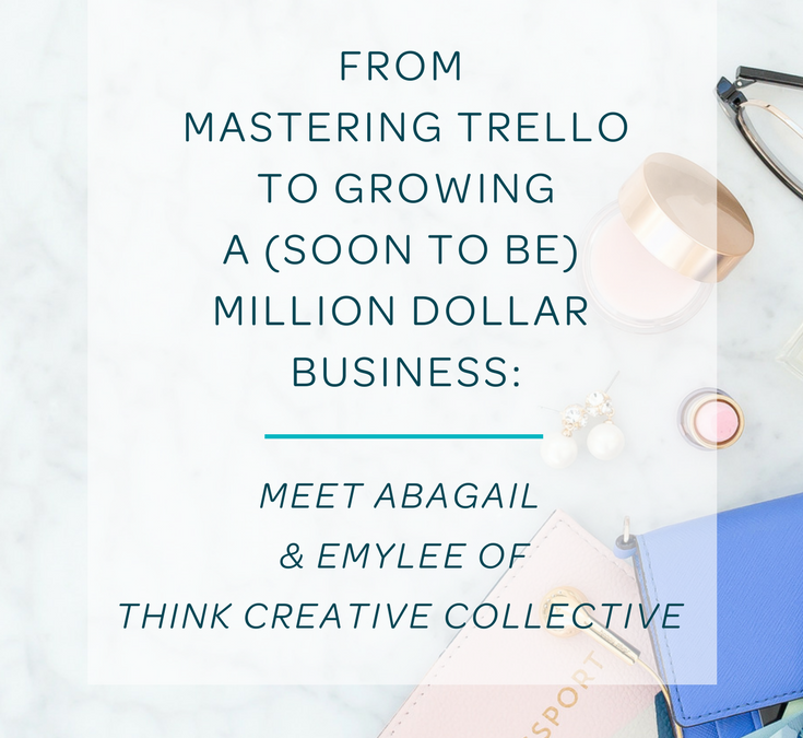 From Mastering Trello To Growing a (Soon to be) Million Dollar Business: Meet Abagail & Emily of TCC