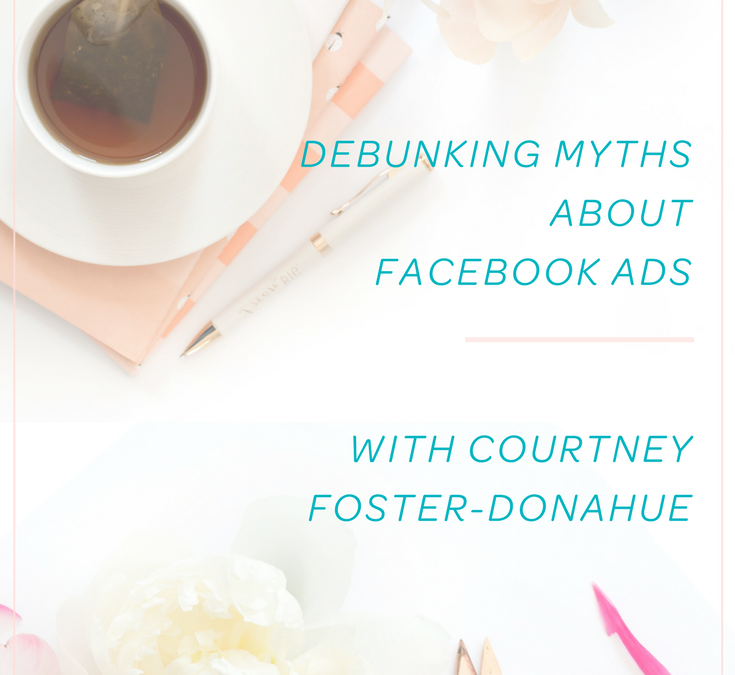 Dunking Myths about Facebook Ads with Courtney Foster-Donahue
