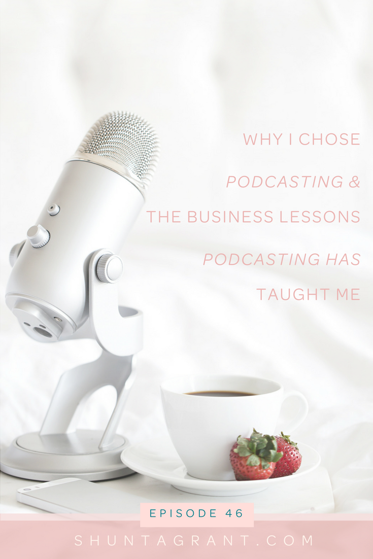 Why I Chose Podcasting & The Business Lessons Podcasting Has Taught Me
