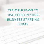 13 Simple Ways to Use Video in Your Business Starting Today