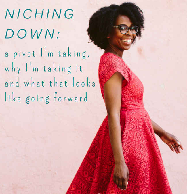 Niching Down: A Pivot I'm Taking in My Business, Why I'm Taking it & What It Will Look Like Going Forward