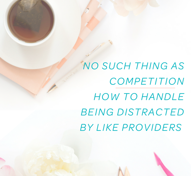 No Such Thing As Competition: How to Handle Being Distracted By Like Providers