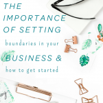 The importance of setting boundaries in your business & life and how to get started