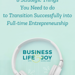 8 Strategic Things You Need to do to Transition Successfully into Full-time Entrepreneurship