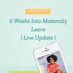 6 Weeks Into Maternity Leave | Live Update |