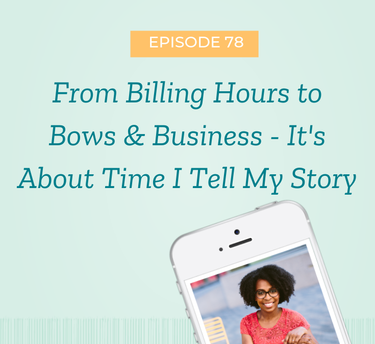 From Billing Hours to Bows & Business – It's About Time I Tell My Story