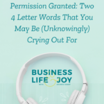Permission Granted: Two 4 Letter Words That You May Be (Unknowingly) Crying Out For