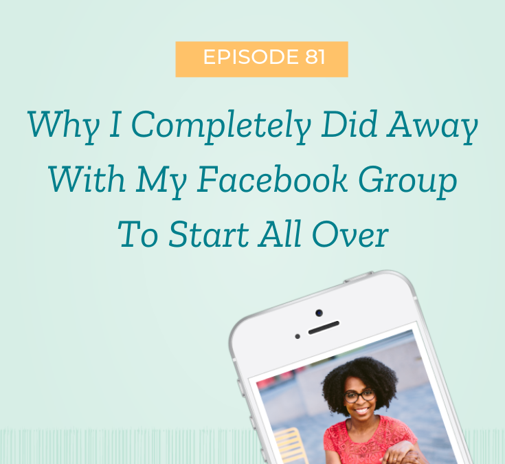 Why I Completely Did Away With My Facebook Group To Start All Over