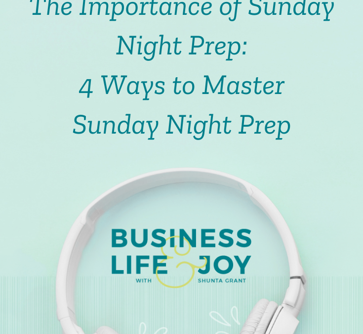The Importance of Sunday Night Prep: 4 Ways to Master Sunday Night Prep