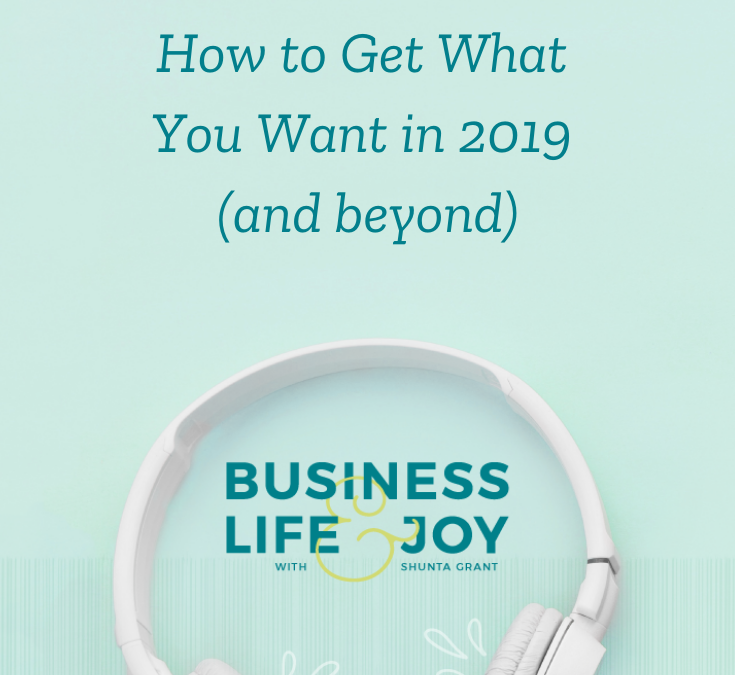 How to Get What You Want in 2019 (and beyond)