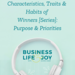 Characteristics, Traits & Habits of Winners {Series}: Purpose & Priorities