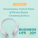 Characteristics, Traits & Habits of Winners {Series}: Consistency & Focus