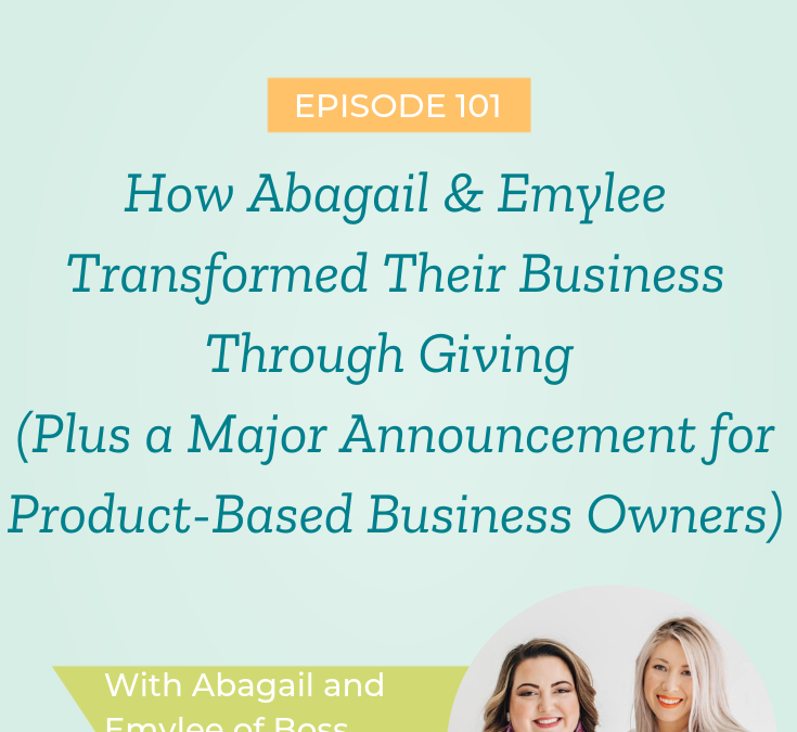 How Abagail & Emylee Transformed Their Business Through Giving (Plus a Major Announcement for Product-Based Business Owners)