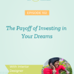 The Payoff of Investing in Your Dreams with Interior Designer Cheryl Luckett