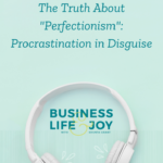 "The Truth About ""Perfectionism"": Procrastination in Disguise"