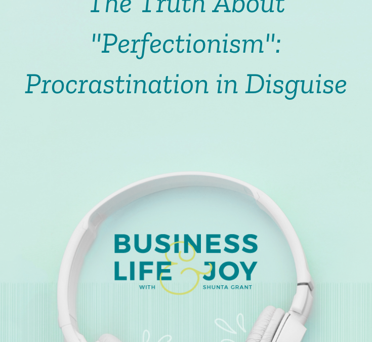 """The Truth About """"Perfectionism"""": Procrastination in Disguise"""