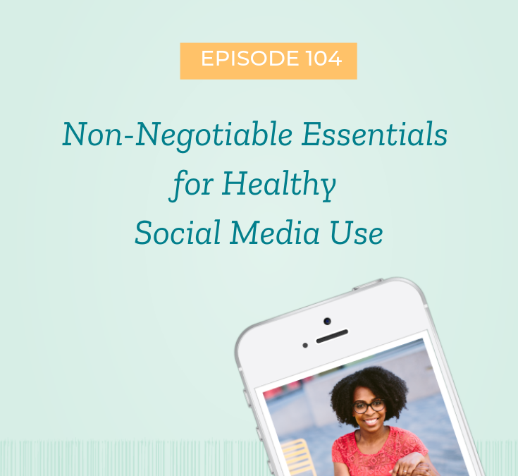 Non-Negotiable Essentials for Healthy Social Media Use