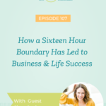How a Sixteen Hour Boundary Has Led to Business & Life Success with Shay Cochran