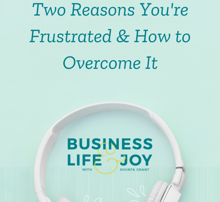 Two Reasons You're Frustrated & How to Overcome It