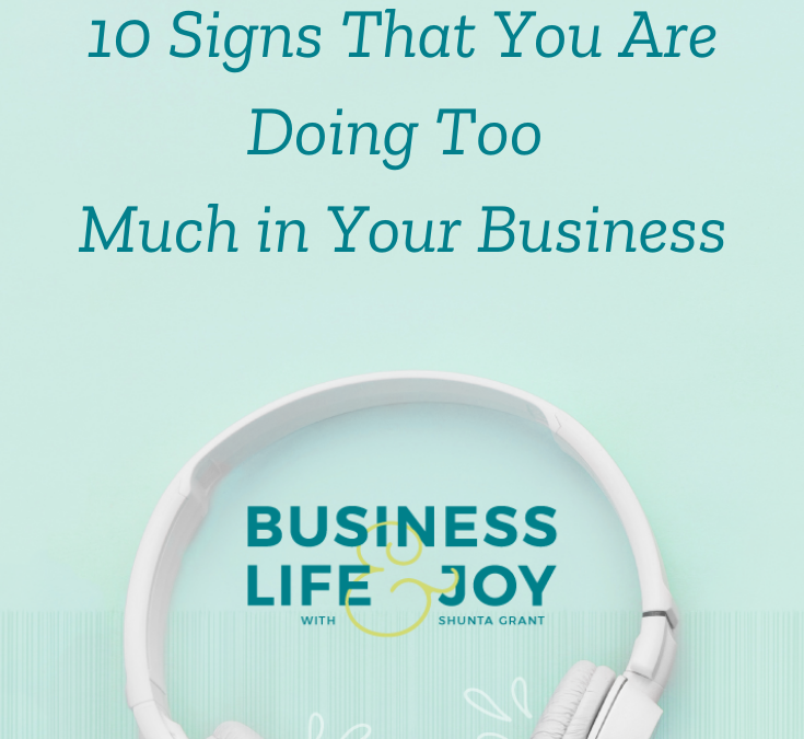 10 Signs That You Are Doing Too Much in Your Business