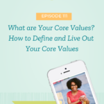 What are Your Core Values? How to Define and Live Out Your Core Values