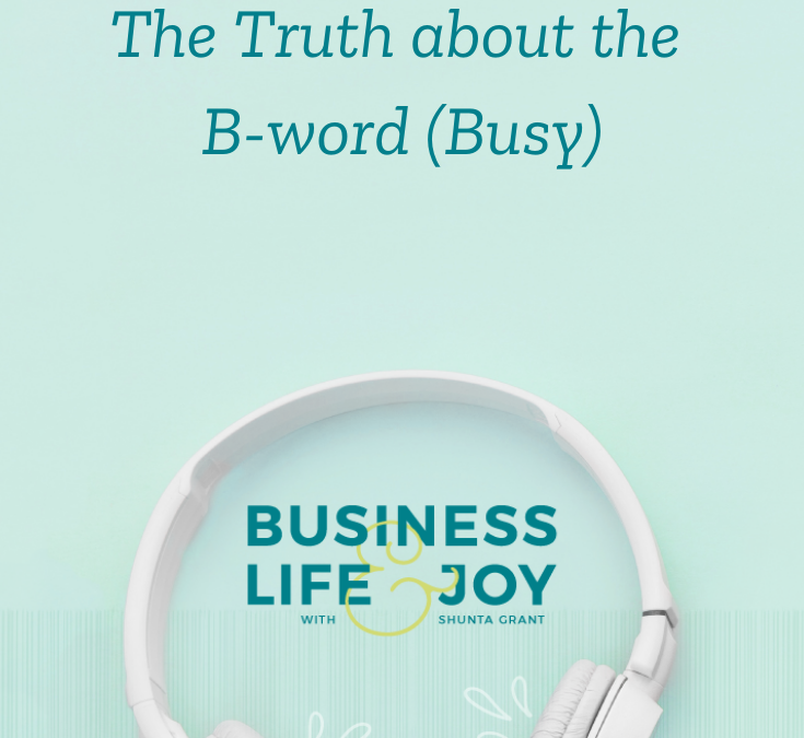 The Truth about the B-word (Busy)