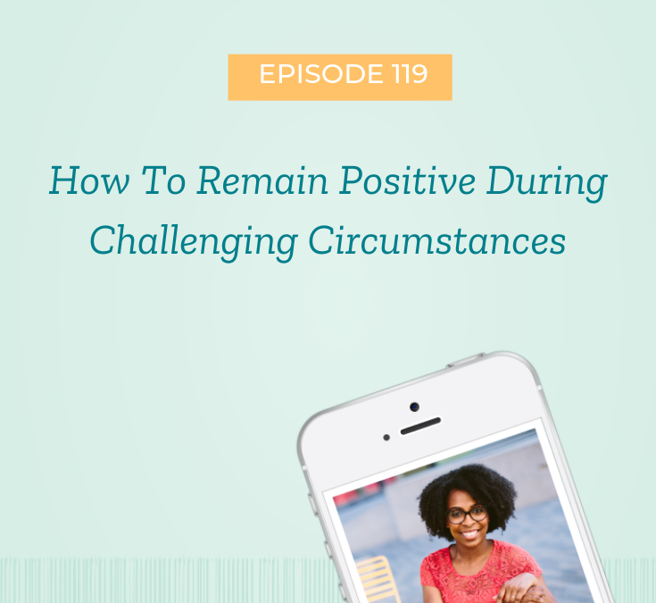 How to Remain Positive During Challenging Circumstances