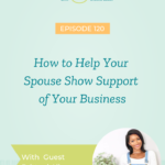 How To Help Your Spouse Show Support Of Your Business with Brittani Allen