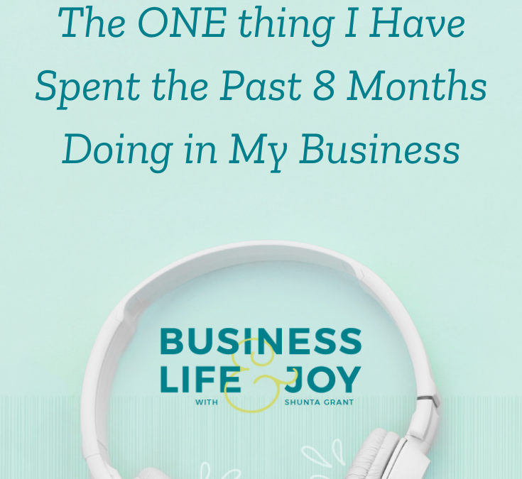 The ONE thing I Have Spent The Past Eight Months Doing In My Business