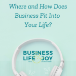 Where and How Does Business Fit Into Your Life?