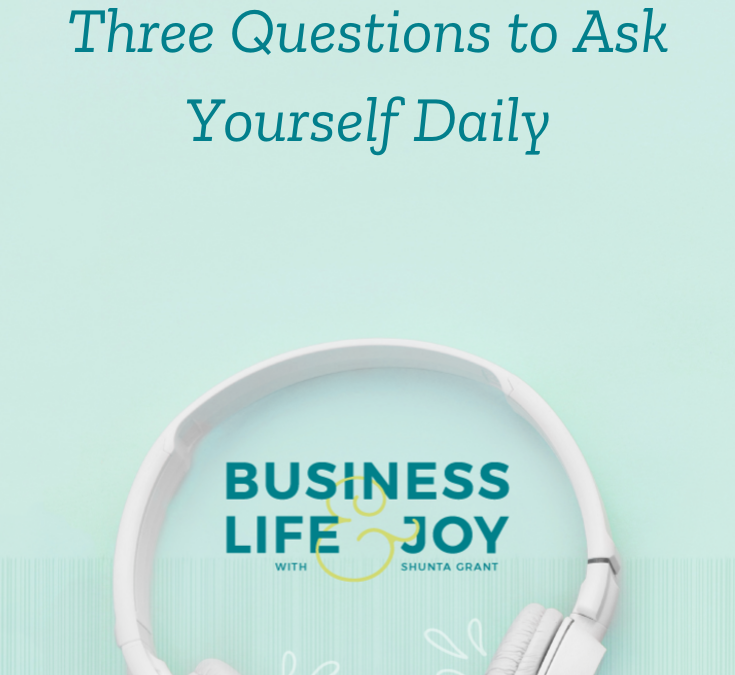Three Questions to Ask Yourself Daily